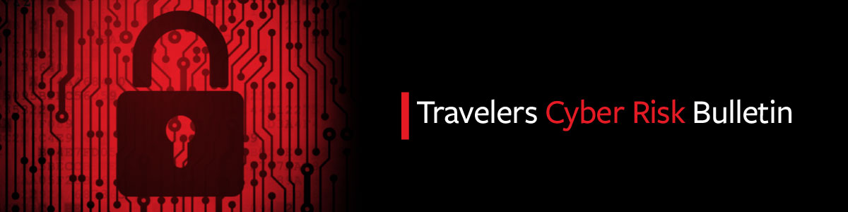 Travelers Cyber Risk Bulletin
